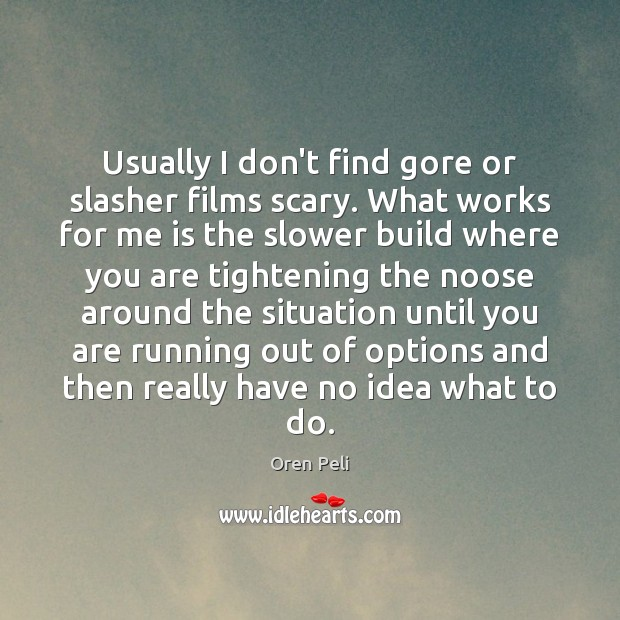 Usually I don't find gore or slasher films scary. What works for Image