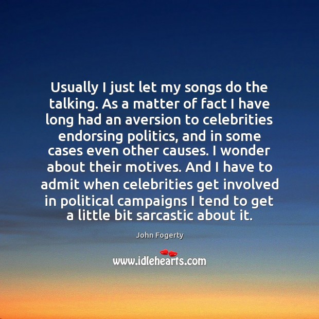 Usually I just let my songs do the talking. As a matter Sarcastic Quotes Image