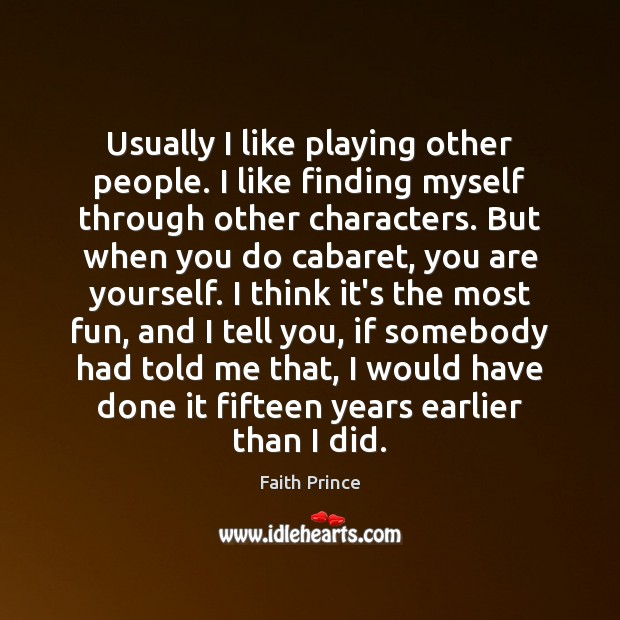 Usually I like playing other people. I like finding myself through other Image