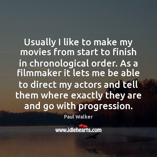 Usually I like to make my movies from start to finish in Paul Walker Picture Quote