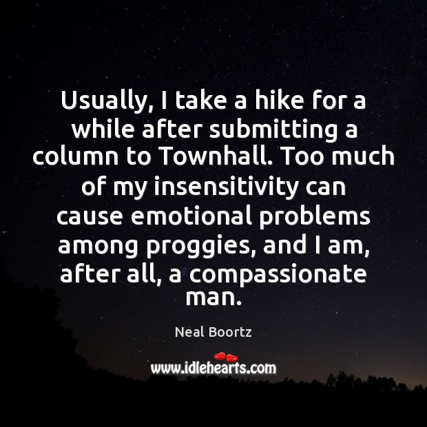 Usually, I take a hike for a while after submitting a column Neal Boortz Picture Quote