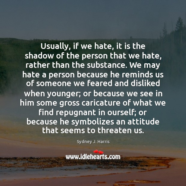 Usually, if we hate, it is the shadow of the person that Image