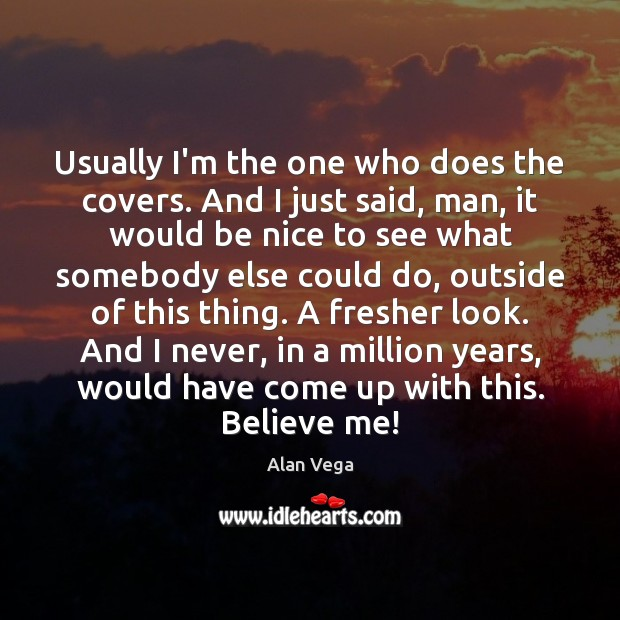 Usually I'm the one who does the covers. And I just said, Be Nice Quotes Image