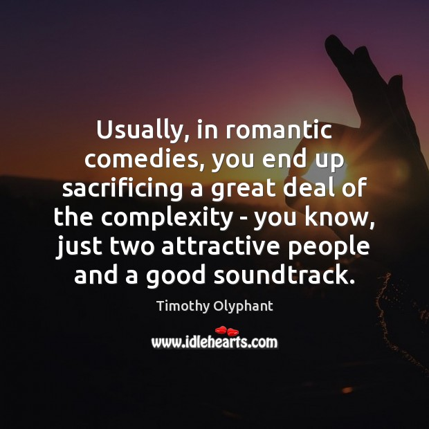 Image, Usually, in romantic comedies, you end up sacrificing a great deal of
