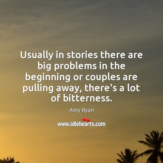 Usually in stories there are big problems in the beginning or couples Image