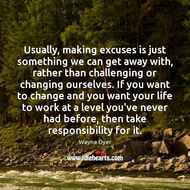Usually, making excuses is just something we can get away with, rather Image