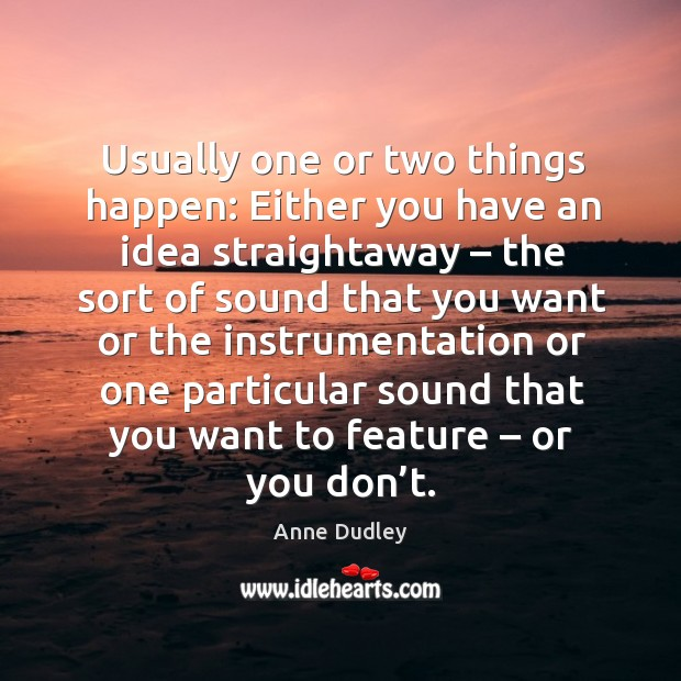 Image, Usually one or two things happen: either you have an idea straightaway