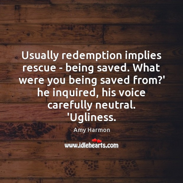 Image, Usually redemption implies rescue – being saved. What were you being saved