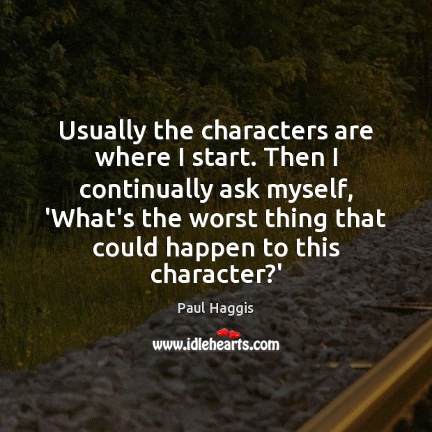 Usually the characters are where I start. Then I continually ask myself, Image