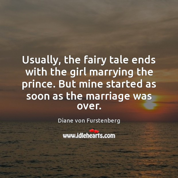 Usually, the fairy tale ends with the girl marrying the prince. But Diane von Furstenberg Picture Quote