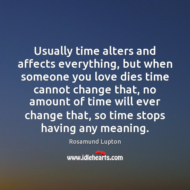 Usually time alters and affects everything, but when someone you love dies Image