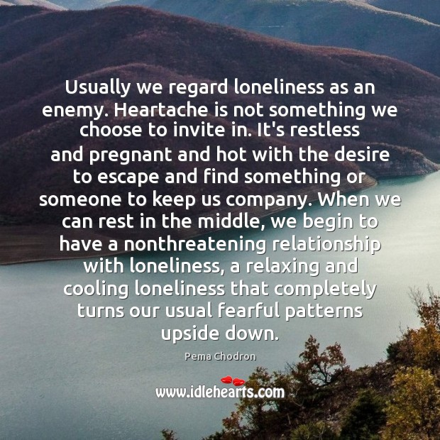 Image, Usually we regard loneliness as an enemy. Heartache is not something we