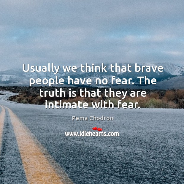 Usually we think that brave people have no fear. The truth is Image