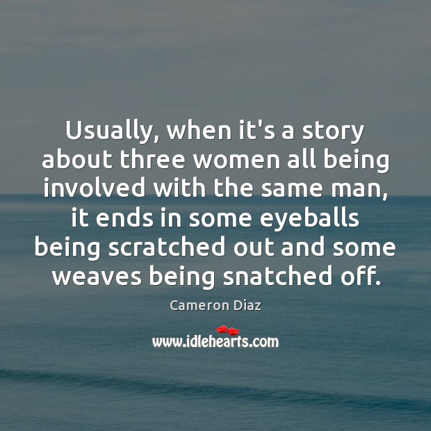 Usually, when it's a story about three women all being involved with Cameron Diaz Picture Quote