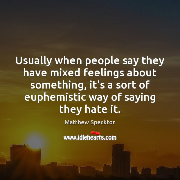 Usually when people say they have mixed feelings about something, it's a Image