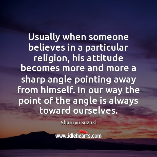 Image, Usually when someone believes in a particular religion, his attitude becomes more