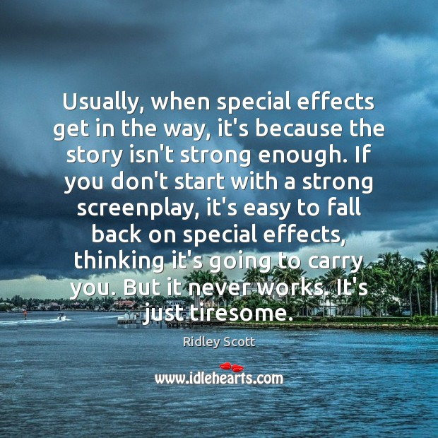 Usually, when special effects get in the way, it's because the story Ridley Scott Picture Quote