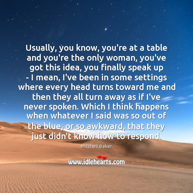 Usually, you know, you're at a table and you're the only woman, Mitchell Baker Picture Quote