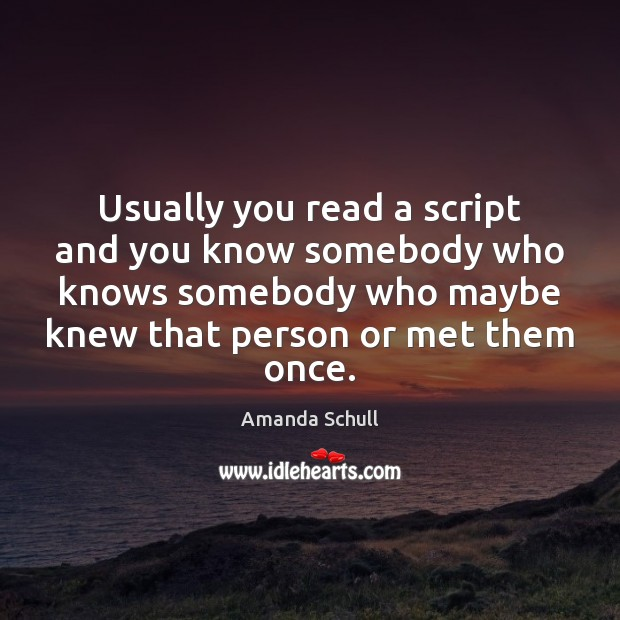 Image, Usually you read a script and you know somebody who knows somebody
