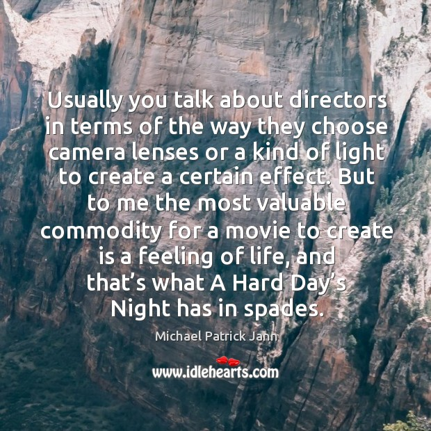 Usually you talk about directors in terms of the way they choose camera lenses or a Image
