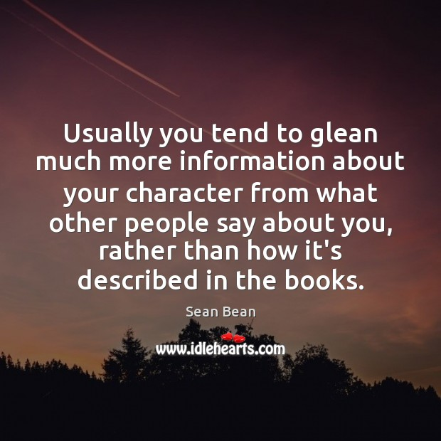 Usually you tend to glean much more information about your character from Sean Bean Picture Quote