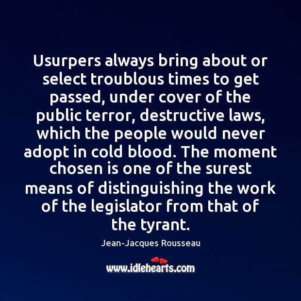 Usurpers always bring about or select troublous times to get passed, under Jean-Jacques Rousseau Picture Quote