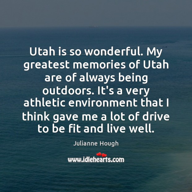 Utah is so wonderful. My greatest memories of Utah are of always Julianne Hough Picture Quote