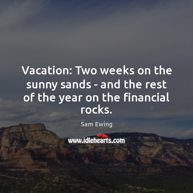 Image, Vacation: Two weeks on the sunny sands – and the rest of the year on the financial rocks.