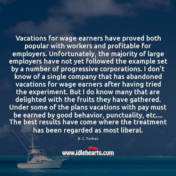 Vacations for wage earners have proved both popular with workers and profitable Behavior Quotes Image
