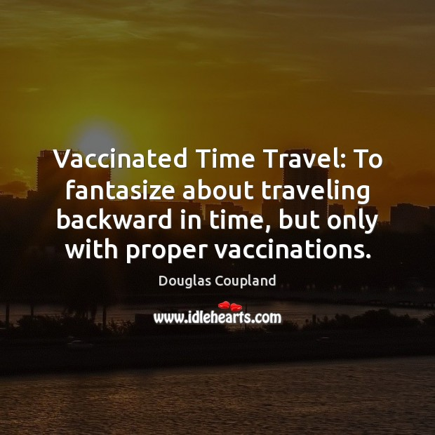 Image, Vaccinated Time Travel: To fantasize about traveling backward in time, but only