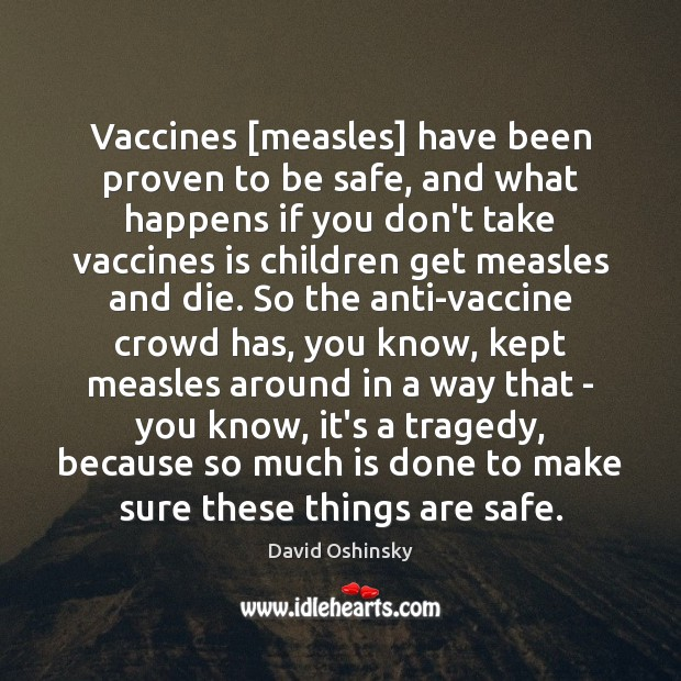 Vaccines [measles] have been proven to be safe, and what happens if Stay Safe Quotes Image