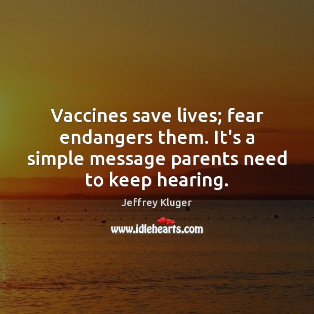 Image, Vaccines save lives; fear endangers them. It's a simple message parents need