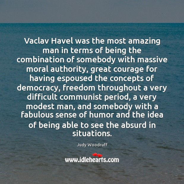 Vaclav Havel was the most amazing man in terms of being the Image