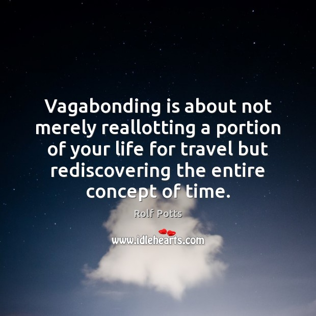 Vagabonding is about not merely reallotting a portion of your life for Rolf Potts Picture Quote