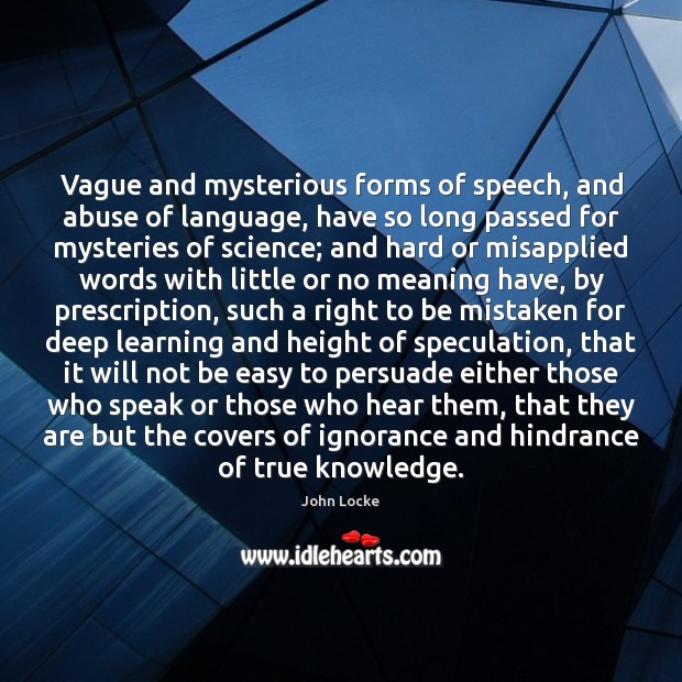 Vague and mysterious forms of speech, and abuse of language, have so John Locke Picture Quote