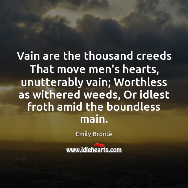 Vain are the thousand creeds That move men's hearts, unutterably vain; Worthless Emily Brontë Picture Quote
