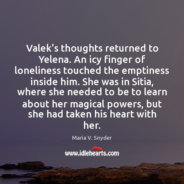 Valek's thoughts returned to Yelena. An icy finger of loneliness touched the Image