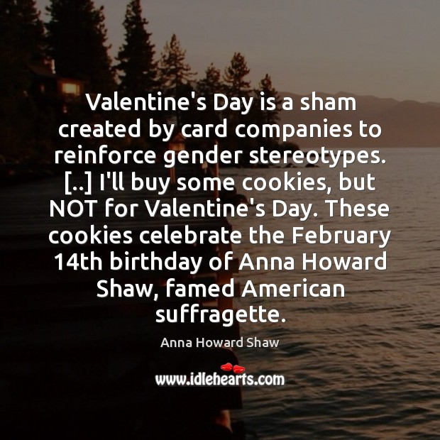 Image, Valentine's Day is a sham created by card companies to reinforce gender