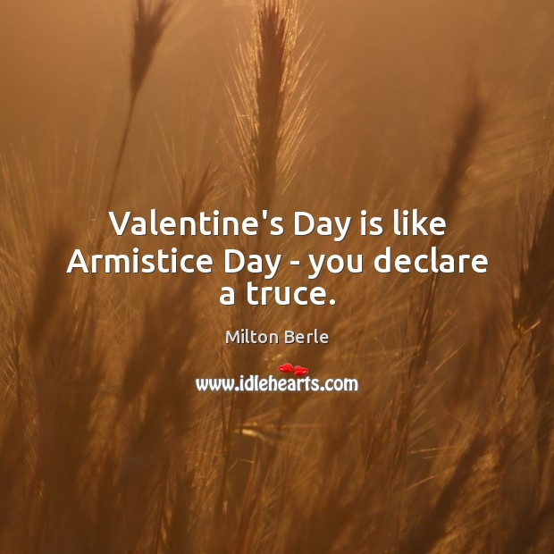 Image, Valentine's Day is like Armistice Day – you declare a truce.