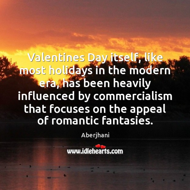 Image, Valentines Day itself, like most holidays in the modern era, has been