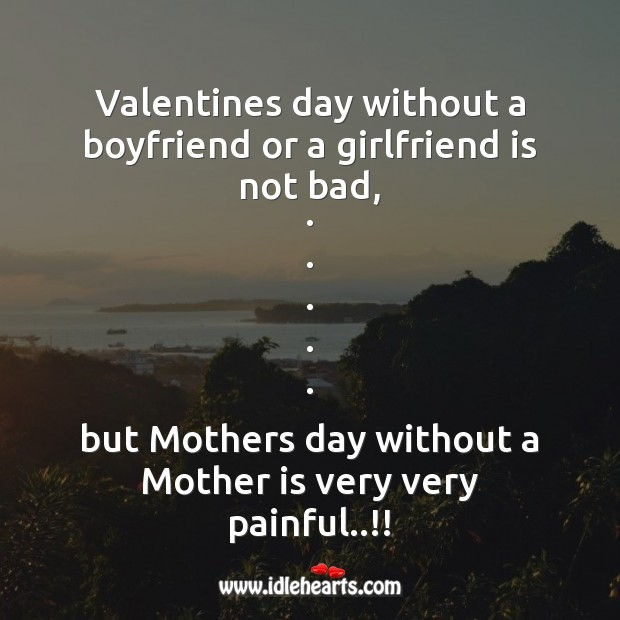 Valentines day without a boyfriend or a girlfriend Mother's Day Quotes Image