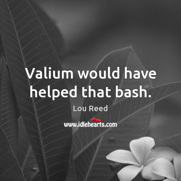 Valium would have helped that bash. Image