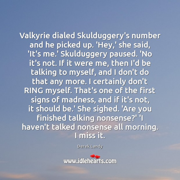 Image, Valkyrie dialed Skulduggery's number and he picked up. 'Hey,' she said,