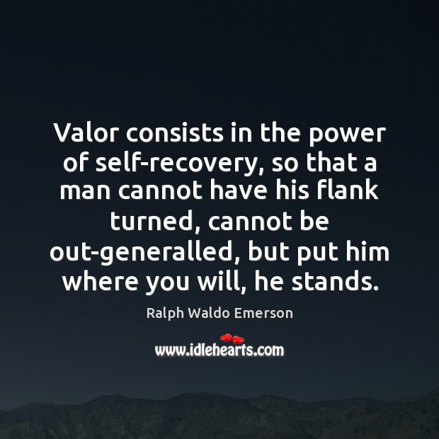 Valor consists in the power of self-recovery, so that a man cannot Image