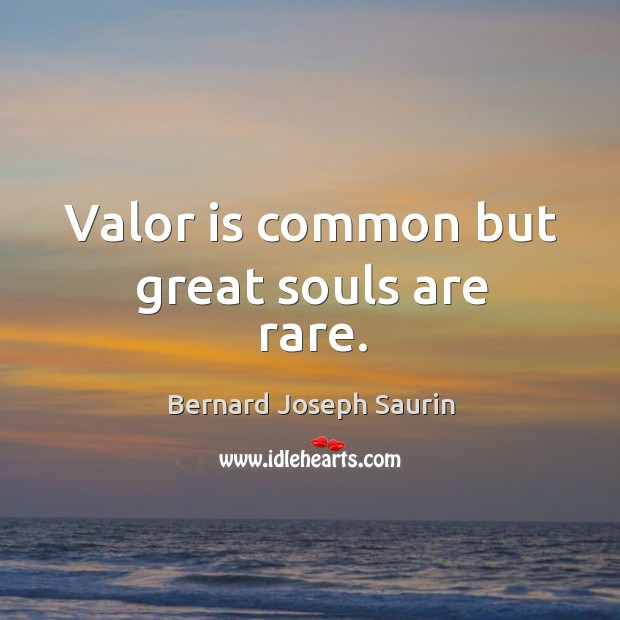 Image, Valor is common but great souls are rare.