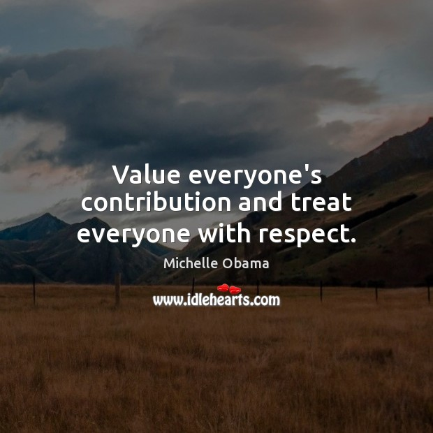 Image, Value everyone's contribution and treat everyone with respect.