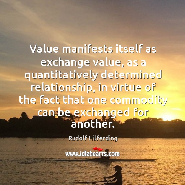 Value manifests itself as exchange value, as a quantitatively determined relationship, in virtue of the. Image