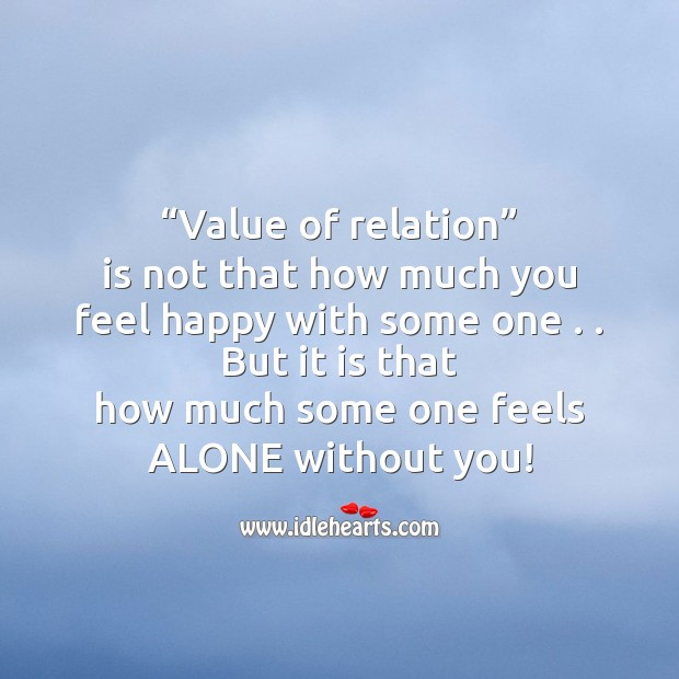 Value of relation is not that how much you feel happy with some one . . Image