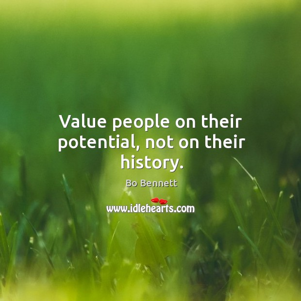 Value people on their potential, not on their history. Bo Bennett Picture Quote