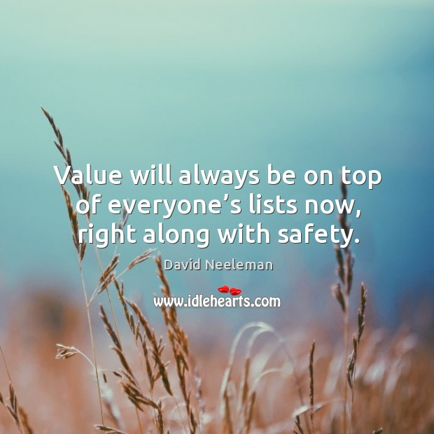 Value will always be on top of everyone's lists now, right along with safety. David Neeleman Picture Quote